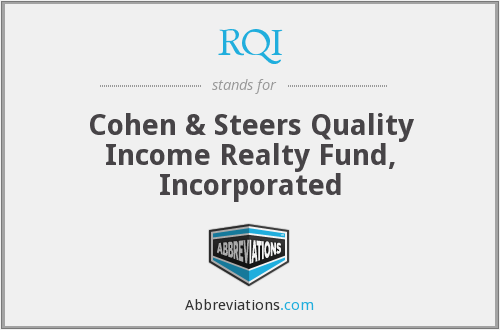 RQI - Cohen & Steers Quality Income Realty Fund, Incorporated