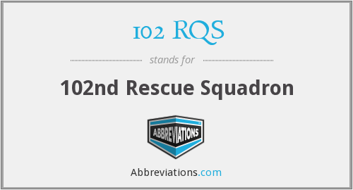 What does 102 RQS stand for?