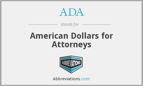 ADA - Americans Dollars For Attorneys