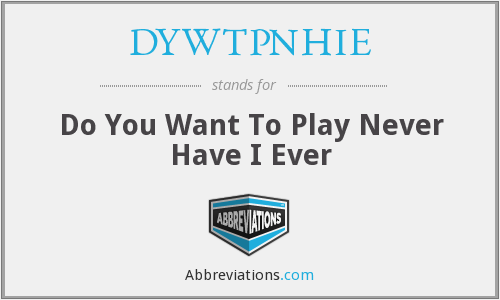 What does DYWTPNHIE stand for?