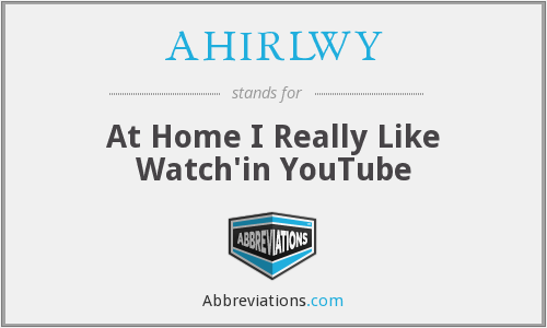 AHIRLWY - At Home I Really Like Watch'in YouTube