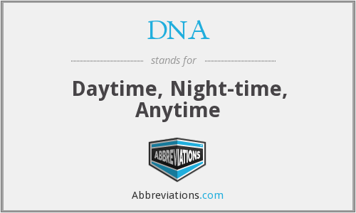 DNA - Daytime, Night-time, Anytime