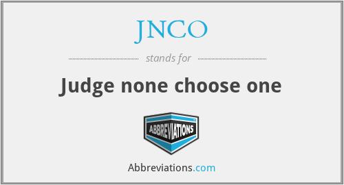 JNCO - Judge none choose one