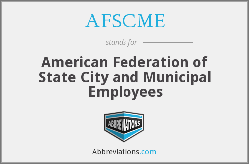 AFSCME - American Federation of State City and Municipal Employees