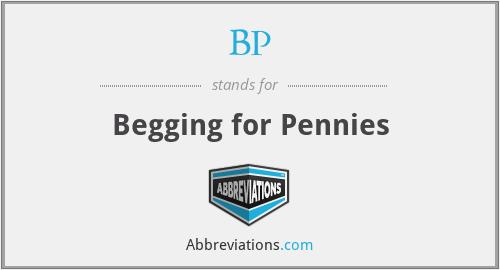 BP - Begging for Pennies