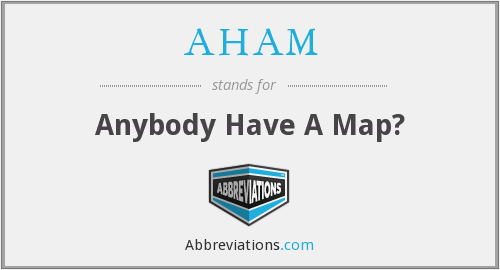 AHAM - Anybody Have A Map?