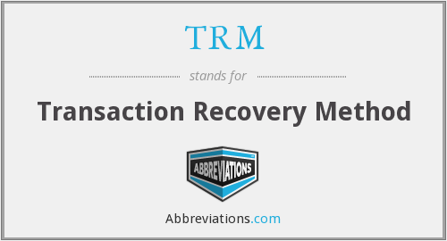 TRM - Transaction Recovery Method