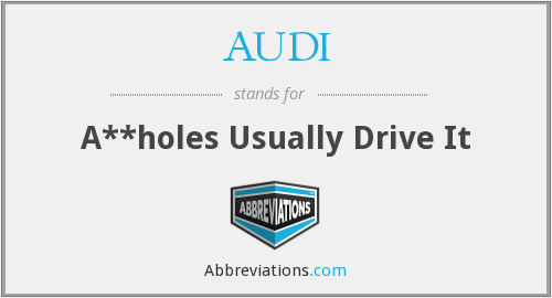 AUDI - A**holes Usually Drive It