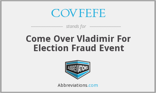 COVFEFE - Come Over Vladimir For Election Fraud Event