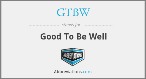 GTBW - Good To Be Well