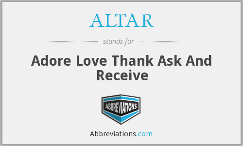 ALTAR - Adore Love Thank Ask And Receive