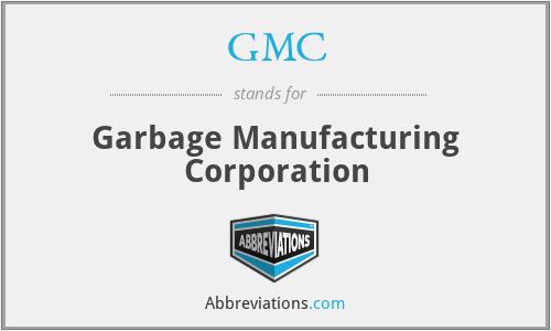 GMC - Garbage Manufacturing Corporation