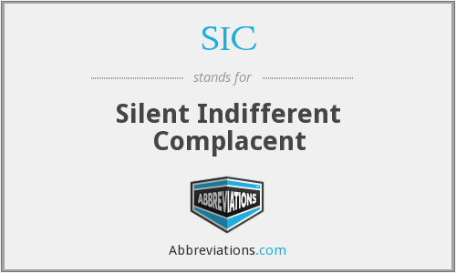 SIC - Silent Indifferent Complacent
