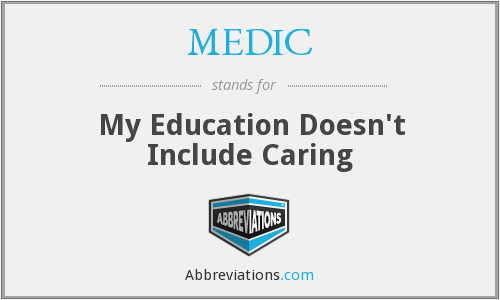 MEDIC - My Education Doesn't Include Caring
