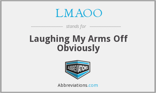 LMAOO - Laughing My Arms Off Obviously
