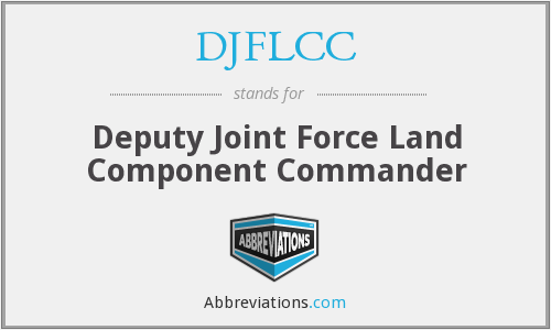 DJFLCC - Deputy Joint Force Land Component Commander