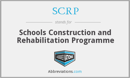 SCRP - Schools Construction and Rehabilitation Programme