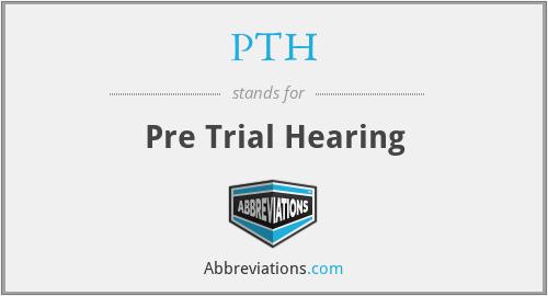 PTH - Pre Trial Hearing