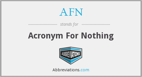 AFN - Acronym For Nothing