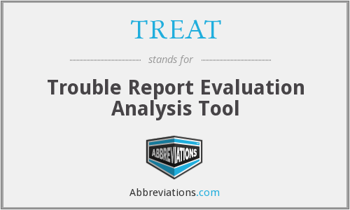 TREAT - Trouble Report Evaluation Analysis Tool
