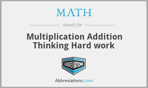 MATH - Multiplication Addition Thinking Hard work