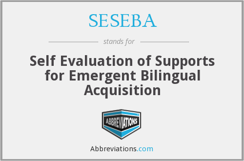 SESEBA - Self Evaluation of Supports for Emergent Bilingual Acquisition