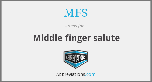 MFS - Middle finger salute