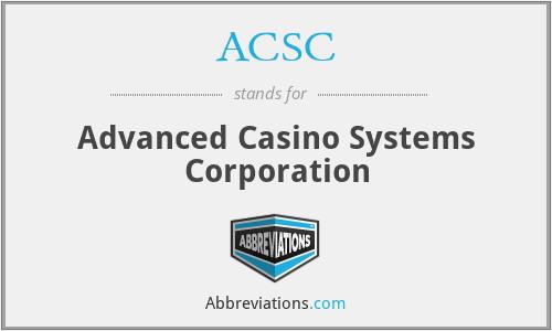 ACSC - Advanced Casino Systems Corporation