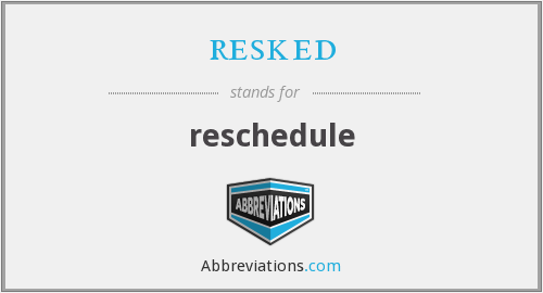 What is the abbreviation for reschedule?