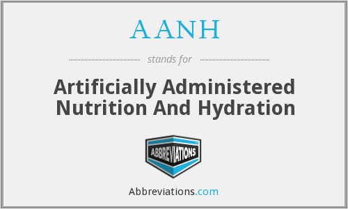 AANH - Artificially Administered Nutrition And Hydration