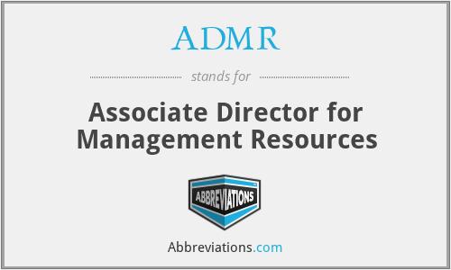 ADMR - Associate Director for Management Resources