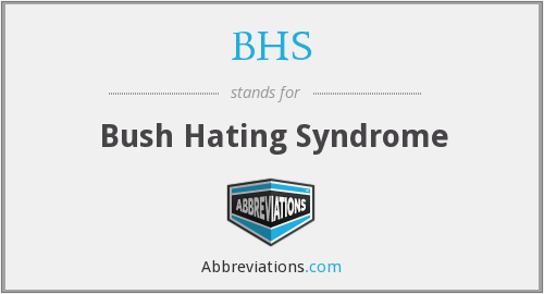 BHS - Bush Hating Syndrome