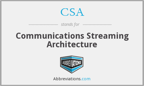 CSA - Communications Streaming Architecture