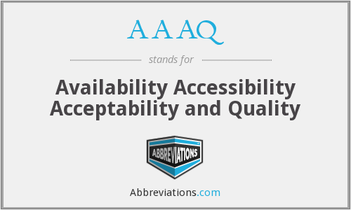 AAAQ - Availability Accessibility Acceptability and Quality