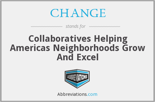 CHANGE - Collaboratives Helping Americas Neighborhoods Grow And Excel