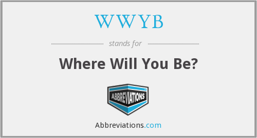 WWYB - Where Will You Be?