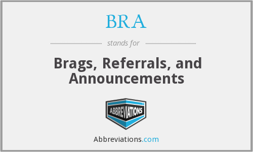BRA - Brags, Referrals, and Announcements