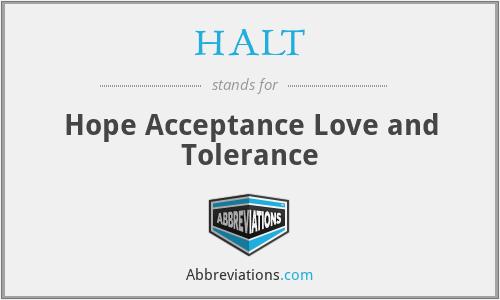 HALT - Hope Acceptance Love and Tolerance