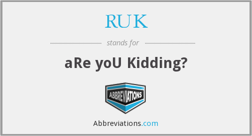 RUK - aRe yoU Kidding?