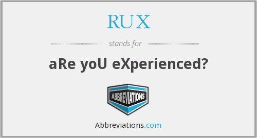 RUX - aRe yoU eXperienced?