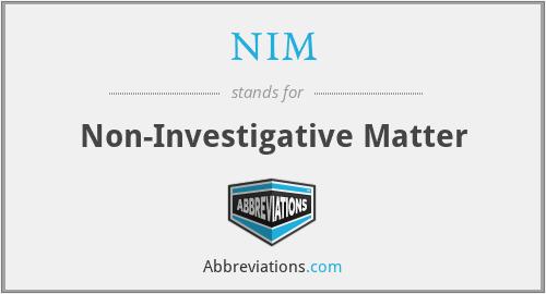 NIM - Non-Investigative Matter