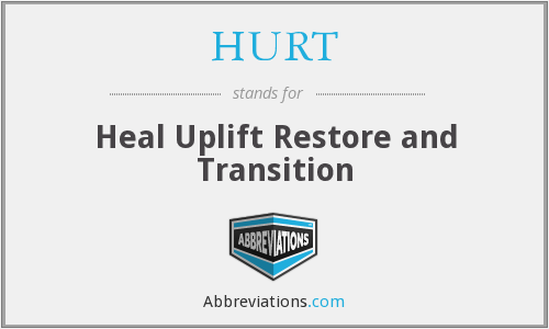 HURT - Heal Uplift Restore and Transition