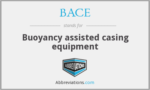 BACE - Buoyancy assisted casing equipment