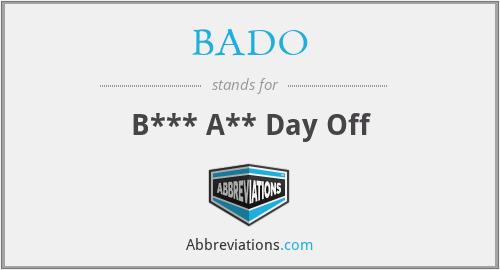BADO - B*** A** Day Off