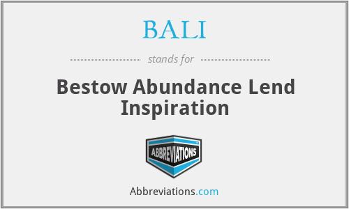 BALI - Bestow Abundance Lend Inspiration