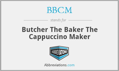 BBCM - Butcher The Baker The Cappuccino Maker