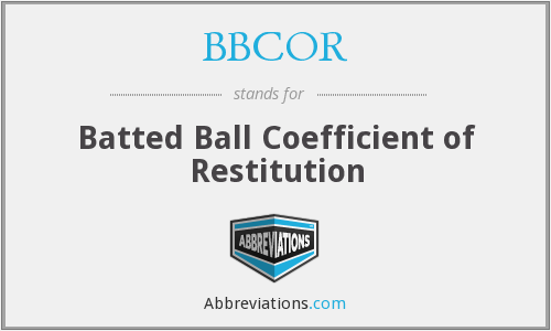 BBCOR - Batted Ball Coefficient of Restitution