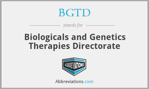 BGTD - Biologicals and Genetics Therapies Directorate