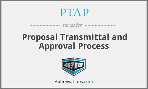 PTAP - Proposal Transmittal and Approval Process
