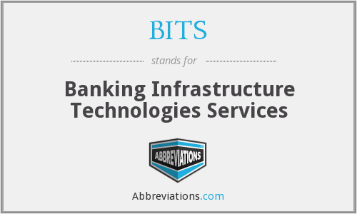 BITS - Banking Infrastructure Technologies Services